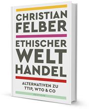 Ethischer Welthandel · Ein Buch von Christian Felber